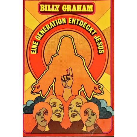 Billy Graham: EINE GENERATION ENTDECKT JESUS