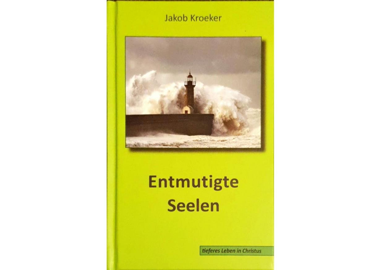 Jakob Kroeker: ENTMUTIGE SEELEN - TIEFERES LEBEN IN CHRISTUS