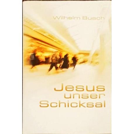 Wilhelm Busch: JESUS UNSER SCHICKSAL - gekürzte Ausgabe