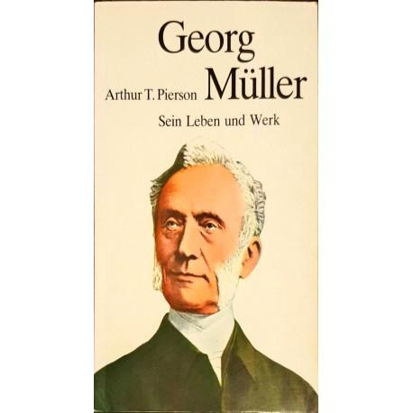 Arthur T. Pierson: GEORG MÜLLER - Sein Leben und Werk