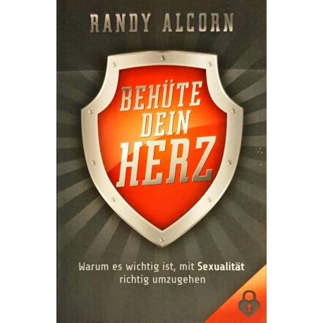 Alcorn, Randy: BEHÜTE DEIN HERZ - Warum es wichtig ist, mit Sexualität richtig umzugehen