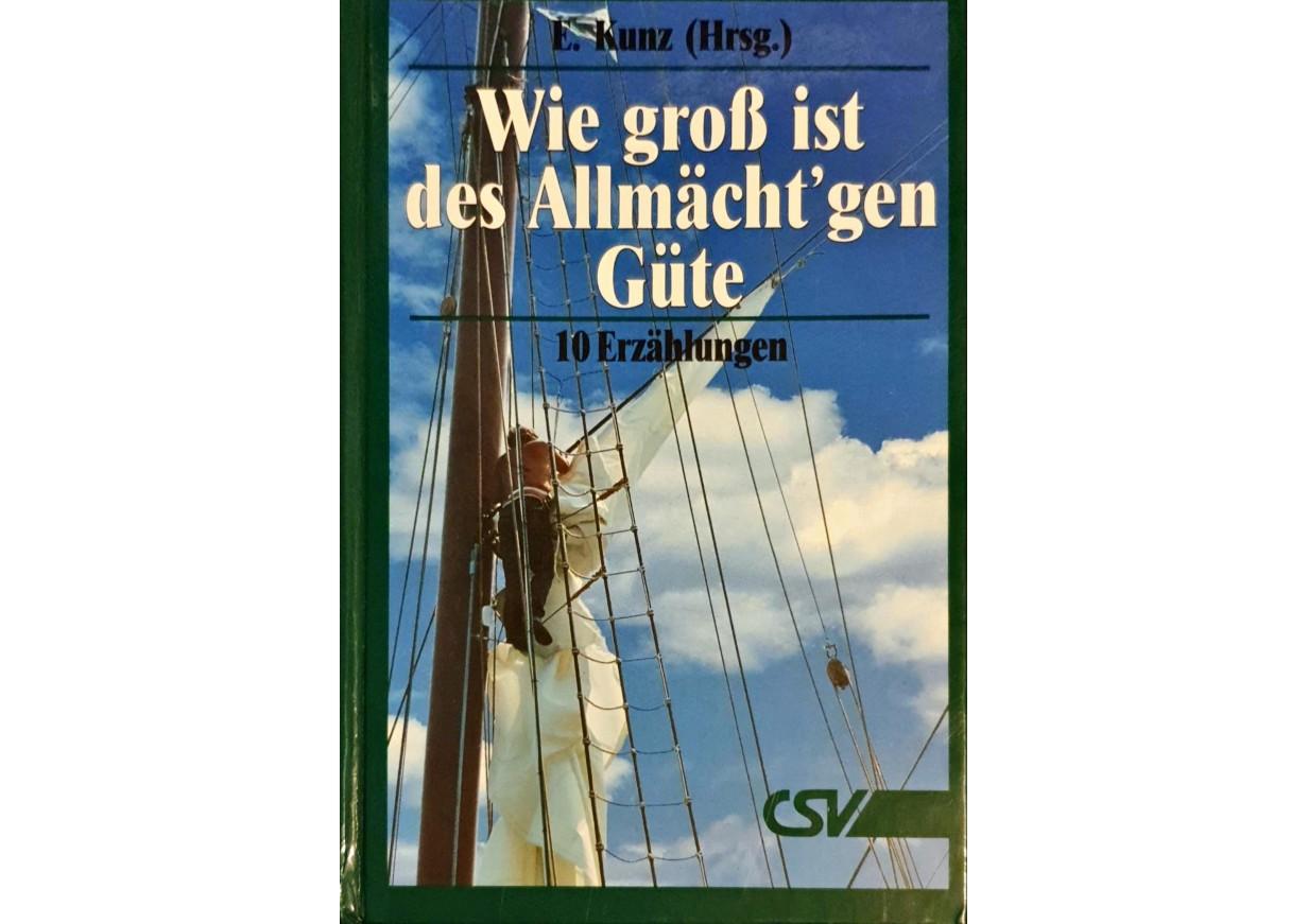 Kunz, E.: WIE GROSS IST DES ALLMÄCH`GEN GÜTE - 10 Erzählungen