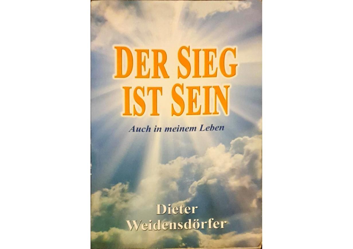 Weidensdörfer, Dietrich: DER SIEG IST SEIN - auch in meinem Leben