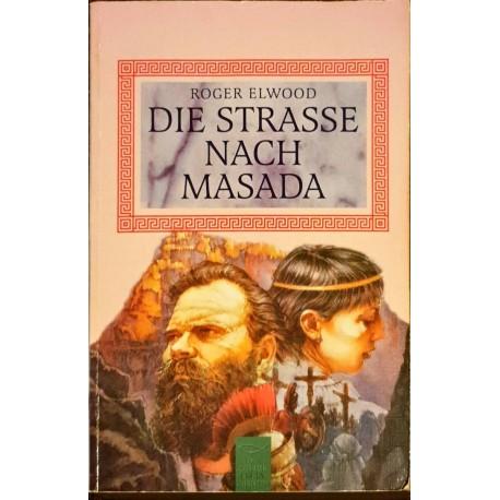Elwood, Roger: DIE STRASSE NACH MASADA - Die Zeit der ersten Christen