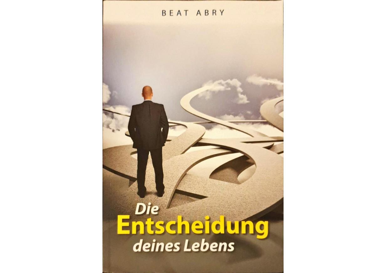 Abry, Beat: DIE ENTSCHEIDUNG DEINES LEBENS -
