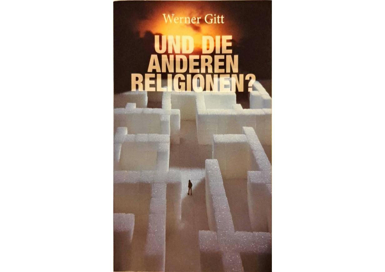 Gitt, Werner: UND DIE ANDEREN RELIGIONEN? -