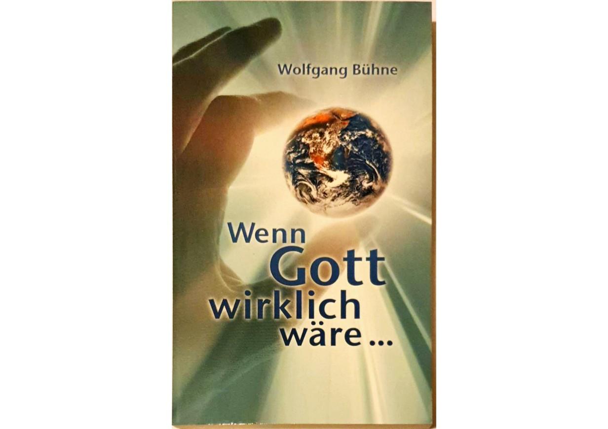 Bühne, Wolfgang: WENN GOTT WIRKLICH WÄRE… -