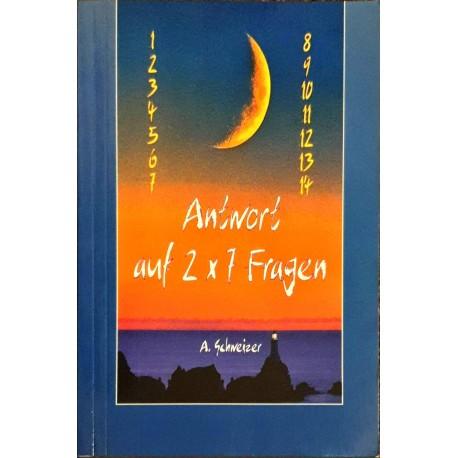 Schweizer, A.: ANTWORT AUF 2X7 FRAGEN