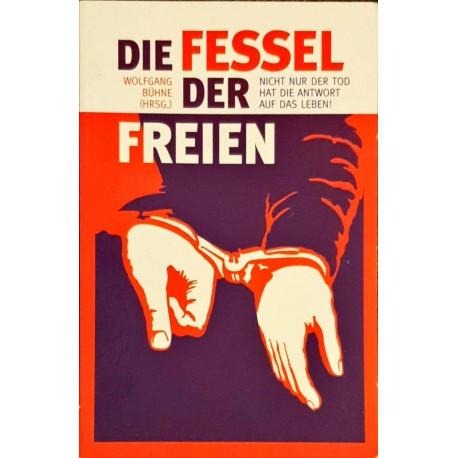 Bühne, Wolfgang (Hrsg.): DIE FESSEL DER FREIEN - Nicht nur der Tod hat die Antwort auf das Leben
