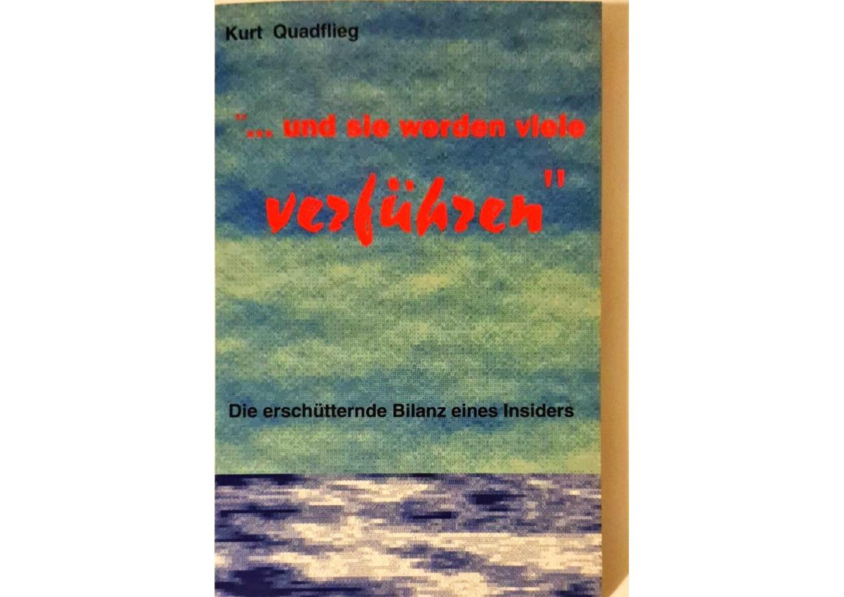 Quadflieg, Kurt: ... UND SIE WERDEN VIELE VERFÜHREN - Die erschütternde Bilanz eines Insiders