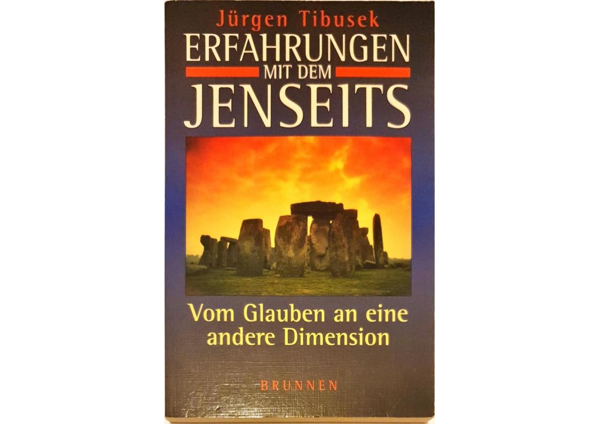 Tibusek, Jürgen: ERFAHRUNGEN MIT DEM JENSEITS. Vom Glauben an eine andere Dimension