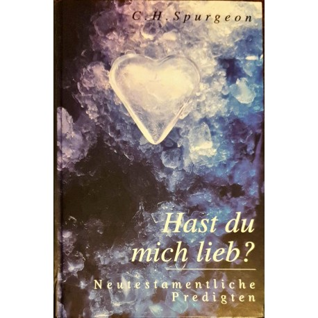 Spurgeon, Charles: HAST DU MICH LIEB? - Neutestamentliche Predigten