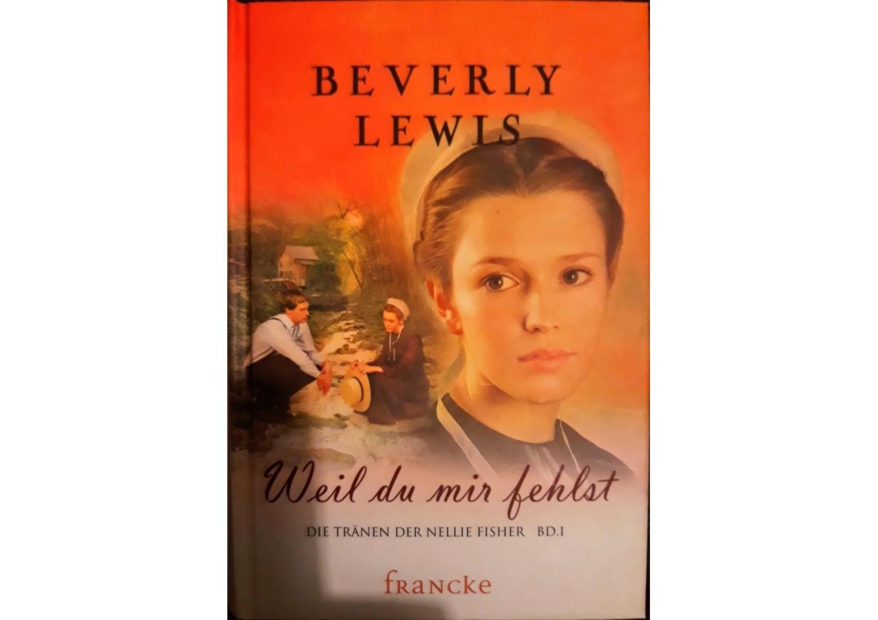 Lewis, Beverly: WEIL DU MIR FEHLST. Die Tränen der Nellie Fisher Band 1