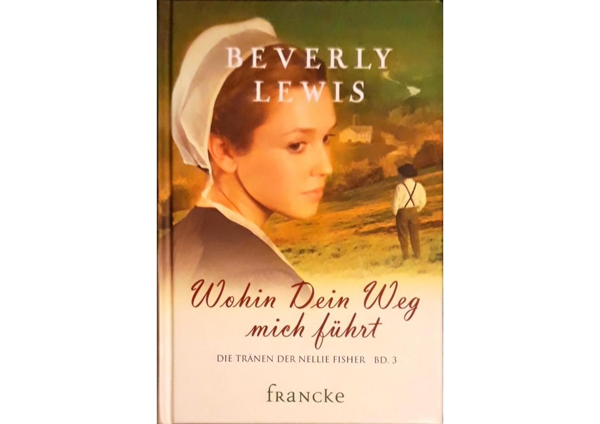 Lewis, Beverly: WOHIN DEIN WEG MICH FÜHRT .Die Tränen der Nellie Fisher Band 3
