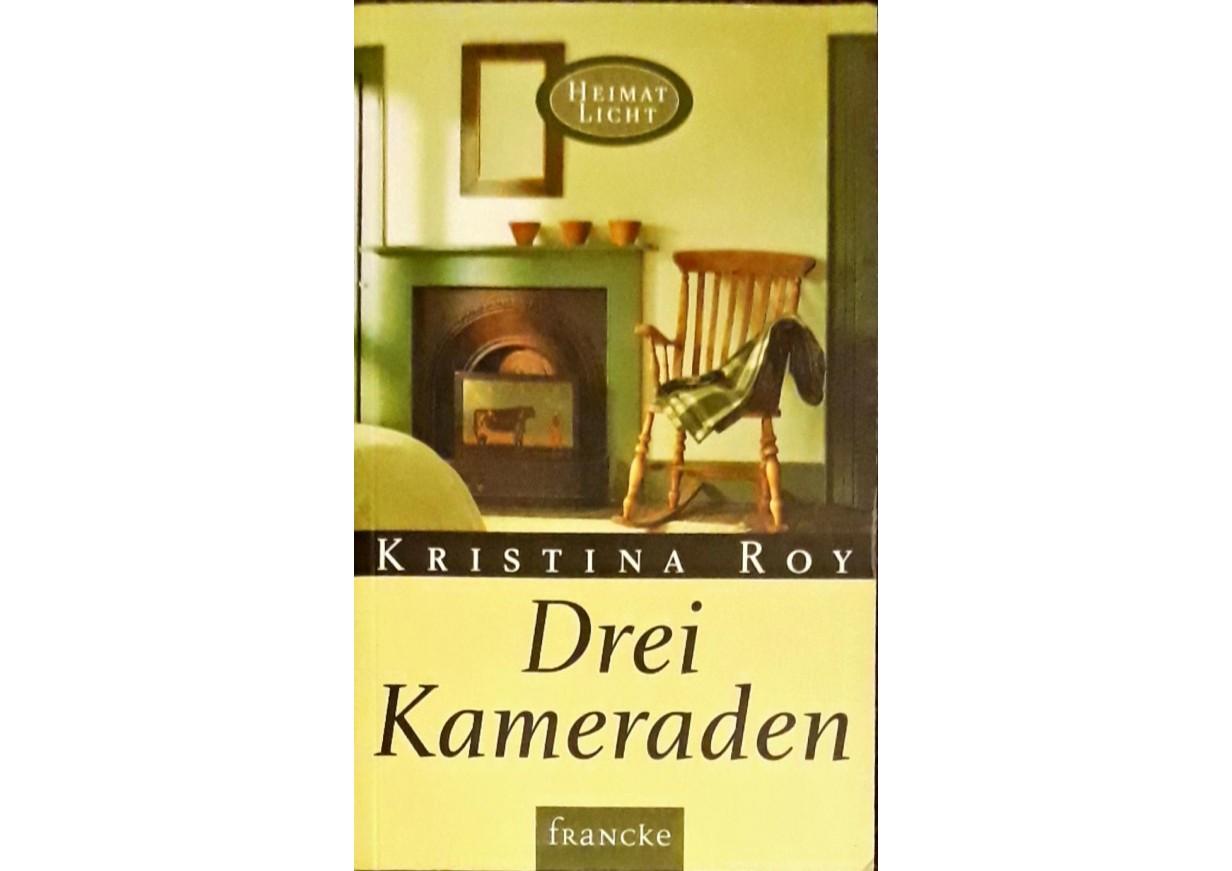 Roy, Kristina: DREI KAMERADEN
