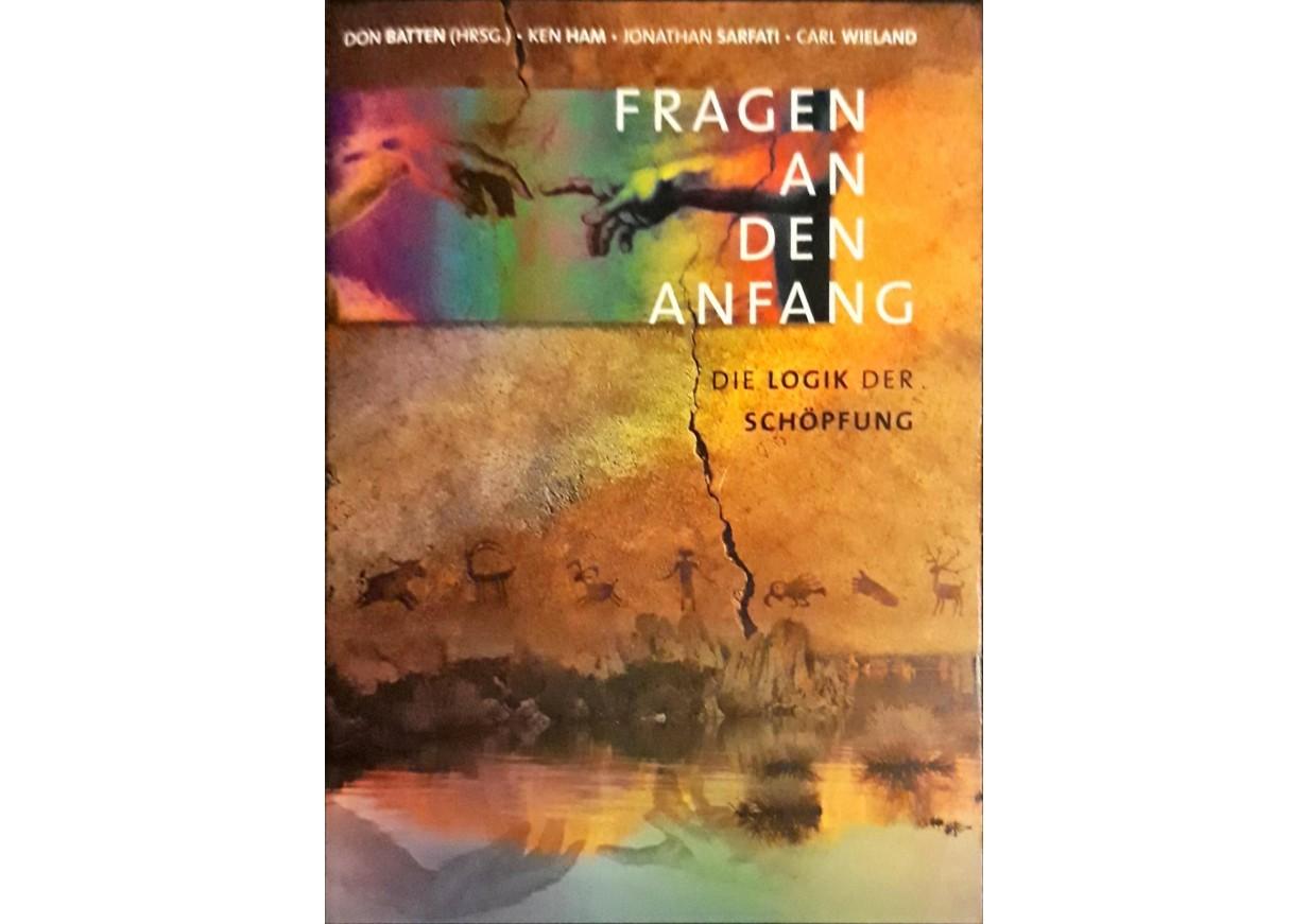 Batten, Don & Ham, Ken & Safrati, Jonathan & Wieland, Carl: FRAGEN AN DEN ANFANG. Die Logik der Schöpfung
