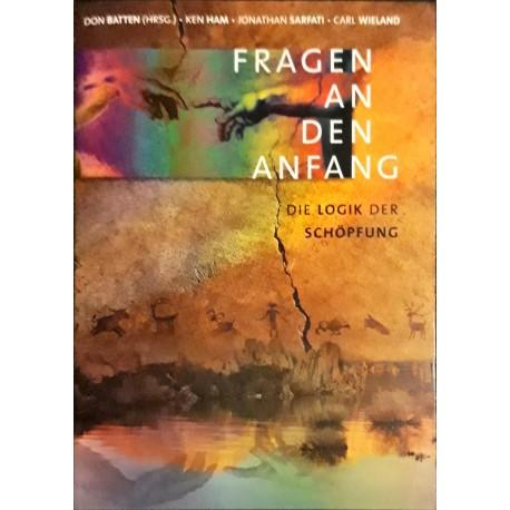 Batten, Don & Ham, Ken & Safrati, Jonathan & Wieland, Carl: FRAGEN AN DEN ANFANG - Die Logik der Schöpfung
