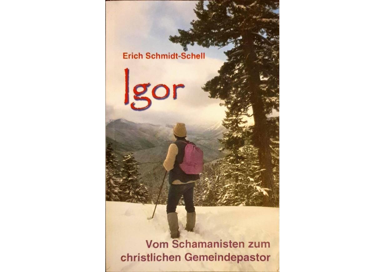 Schmidt-Schell, Erich: IGOR. Vom Schamanisten zum christlichen Gemeindepastor