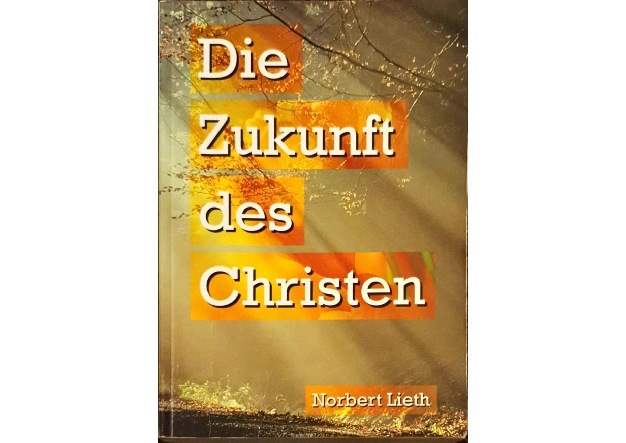 Lieth, Norbert: DIE ZUKUNFT DES CHRISTEN