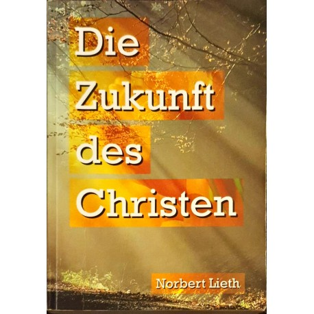 Lieth, Norbert: DIE ZUKUNFT DES CHRISTEN -
